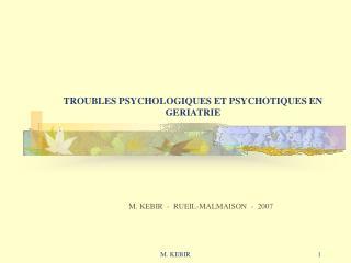 TROUBLES PSYCHOLOGIQUES ET PSYCHOTIQUES EN GERIATRIE
