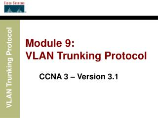 Module 9: VLAN Trunking Protocol