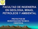 FACULTAD DE INGENIERIA EN GEOLOGIA, MINAS, PETROLEOS Y AMBIENTAL