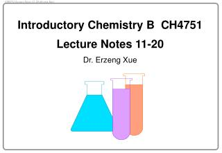 Introductory Chemistry B  CH4751 Lecture Notes 11-20 Dr. Erzeng Xue