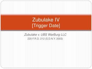 Zubulake IV [Trigger Date]