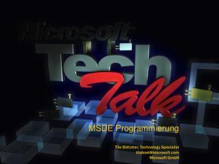 MSDE Programmierung   Tilo B ttcher, Technology Specialist tiloboetmicrosoft Microsoft GmbH