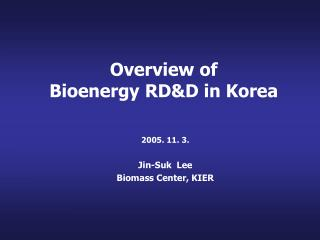 Overview of   Bioenergy RDD in Korea