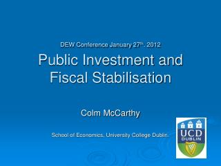 DEW Conference January 27th. 2012  Public Investment and Fiscal Stabilisation