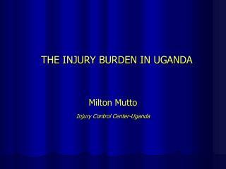 THE INJURY BURDEN IN UGANDA