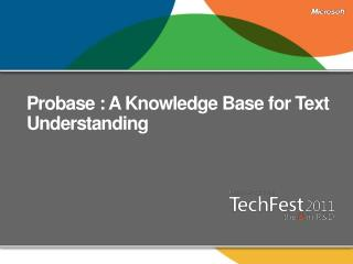 Probase : A Knowledge Base for Text Understanding