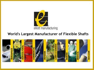 Elliott MFG - World's Largest Manufacturer of Flexible Shaft