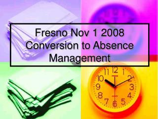 Fresno Nov 1 2008 Conversion to Absence Management