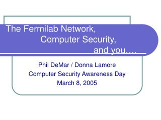The Fermilab Network,                  Computer Security,         and you .