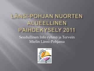 L nsi-Pohjan nuorten alueellinen  p ihdekysely 2011