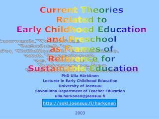 PhD Ulla H rk nen Lecturer in Early Childhood Education University of Joensuu Savonlinna Department of Teacher Education