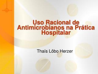 Uso Racional de Antimicrobianos na Pr tica Hospitalar
