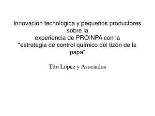 Innovacion tecnol gica y peque os productores sobre la experiencia de PROINPA con la  estrategia de control qu mico del