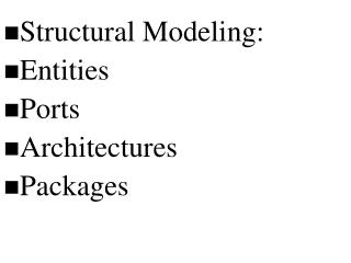Structural Modeling: Entities Ports Architectures Packages