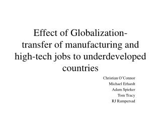 Effect of Globalization- transfer of manufacturing and high-tech jobs to underdeveloped countries