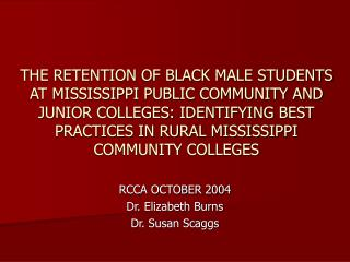 THE RETENTION OF BLACK MALE STUDENTS AT MISSISSIPPI PUBLIC COMMUNITY AND JUNIOR COLLEGES: IDENTIFYING BEST PRACTICES IN