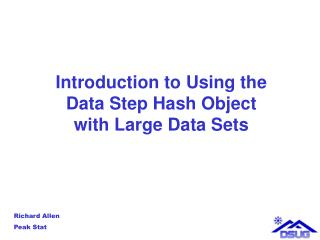 Introduction to Using the Data Step Hash Object with Large Data Sets
