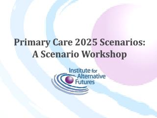 Primary Care 2025 Scenarios: A Scenario Workshop