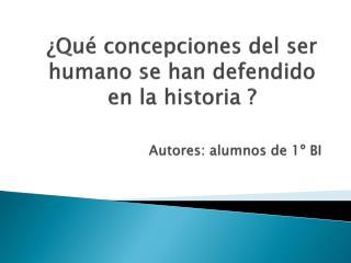 Qu  concepciones del ser humano se han defendido en la historia                   Autores: alumnos de 1  BI