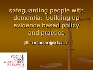 Safeguarding people with dementia:  building up evidence based policy and practice