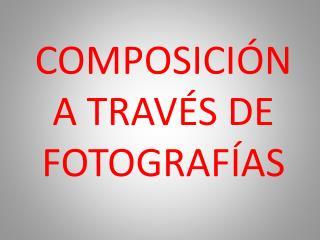 COMPOSICI N A TRAV S DE FOTOGRAF AS