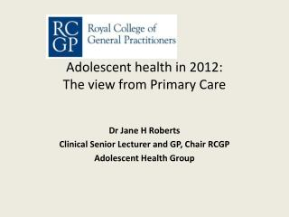 Adolescent health in 2012:  The view from Primary Care