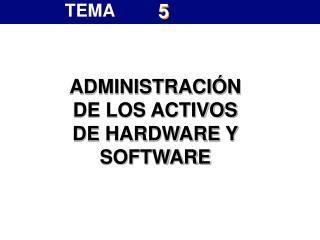 ADMINISTRACI N DE LOS ACTIVOS DE HARDWARE Y SOFTWARE