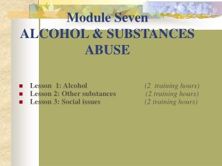 Module Seven ALCOHOL  SUBSTANCES ABUSE