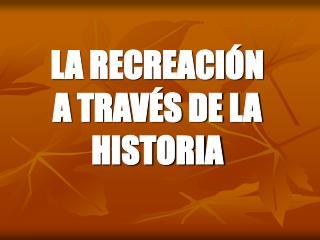 LA RECREACI N  A TRAV S DE LA HISTORIA