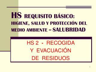 HS REQUISITO B SICO:  HIGIENE, SALUD Y PROTECCI N DEL MEDIO AMBIENTE  SALUBRIDAD