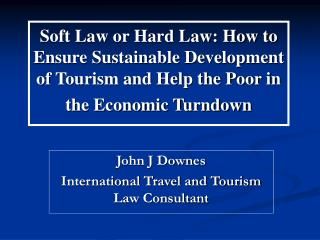 Soft Law or Hard Law: How to Ensure Sustainable Development of Tourism and Help the Poor in the Economic Turndown