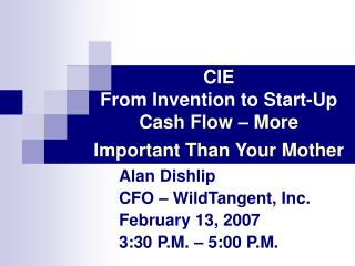 CIE From Invention to Start-Up Cash Flow   More Important Than Your Mother