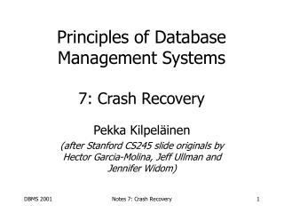 Principles of Database Management Systems  7: Crash Recovery