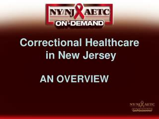 Correctional Healthcare  in New Jersey  AN OVERVIEW