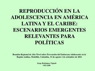 REPRODUCCI N EN LA ADOLESCENCIA EN AM RICA LATINA Y EL CARIBE: ESCENARIOS EMERGENTES RELEVANTES PARA POL TICAS