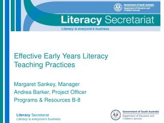 Effective Early Years Literacy Teaching Practices   Margaret Sankey, Manager Andrea Barker, Project Officer  Programs  R