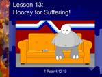 Lesson 13:   Hooray for Suffering