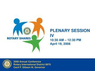PLENARY SESSION IV 10:30 AM   12:30 PM April 19, 2008