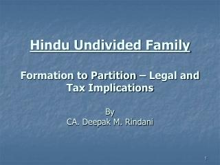 Hindu Undivided Family   Formation to Partition   Legal and Tax Implications   By  CA. Deepak M. Rindani
