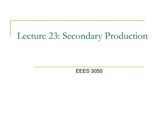 Lecture 23: Secondary Production