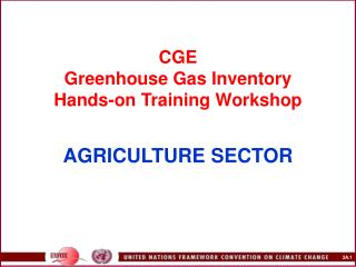CGE Greenhouse Gas Inventory  Hands-on Training Workshop    AGRICULTURE SECTOR