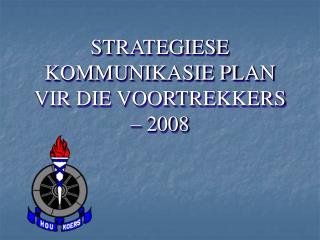 STRATEGIESE KOMMUNIKASIE PLAN VIR DIE VOORTREKKERS   2008