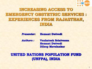 INCREASING ACCESS TO  EMERGENCY OBSTETRIC SERVICES : EXPERIENCES FROM RAJASTHAN, INDIA    Presenter:  Hemant Dwivedi