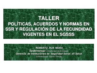 TALLER  POL TICAS, ACUERDOS Y NORMAS EN SSR Y REGULACI N DE LA FECUNDIDAD VIGENTES EN EL SGSSS