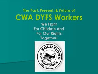 The Past, Present,  Future of CWA DYFS Workers