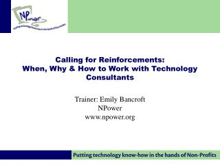 Calling for Reinforcements:  When, Why  How to Work with Technology Consultants