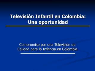 Televisi n Infantil en Colombia: Una oportunidad