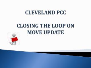 CLEVELAND PCC  CLOSING THE LOOP ON  MOVE UPDATE