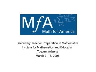 Secondary Teacher Preparation in Mathematics Institute for Mathematics and Education Tucson, Arizona March 7   8, 2008