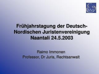 Fr hjahrstagung der Deutsch-Nordischen Juristenvereinigung Naantali 24.5.2003
